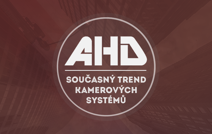 AHD – současný trend kamerových systémů
